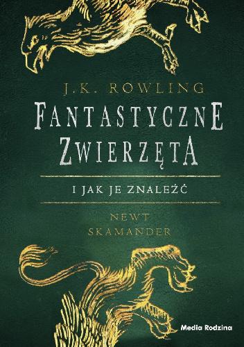 Fantastyczne Zwierzeta I Jak Je Znalezc J K Rowling Zazyjkultury